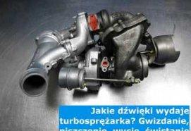 Jakie dźwięki wydaje turbosprężarka? Gwizdanie, piszczenie, wycie, świstanie