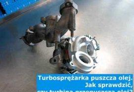 Turbosprężarka puszcza olej. Jak sprawdzić, czy turbina przepuszcza olej?