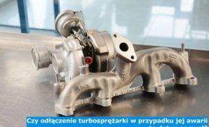Czy odłączenie turbosprężarki w przypadku jej awarii to dobry pomysł?