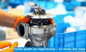 Turbo padło po regeneracji – co może być tego powodem?