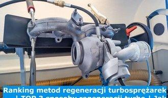 Ranking metod regeneracji turbosprężarek | TOP 3 sposoby regeneracji turbo | Jak najlepiej zregenerować turbosprężarkę?