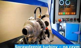 Sprawdzenie turbiny – na czym polega weryfikacja turbo?