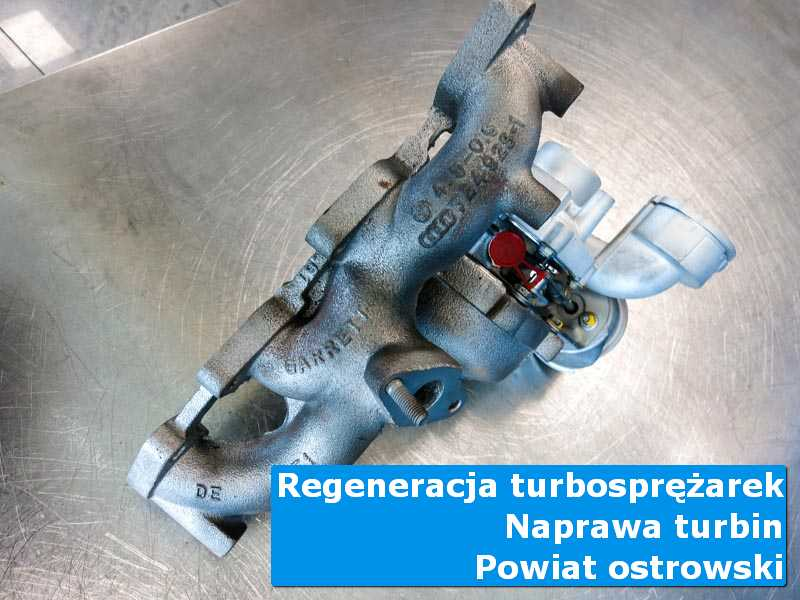 Turbina po regeneracji w autoryzowanym serwisie, powiat ostrowski